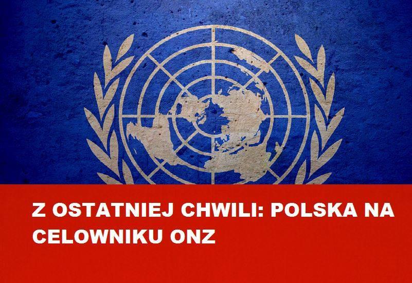 Z ostatniej chwili: Polska na celowniku ONZ
