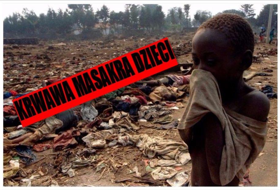 To nie interesuje Europejczyków. W Afryce trwa właśnie krwawa rzeź dzieci