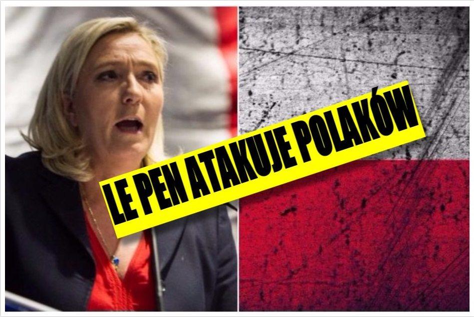 """Le Pen uderza w Polaków. """"Nie pozwolę, by Polacy…"""""""