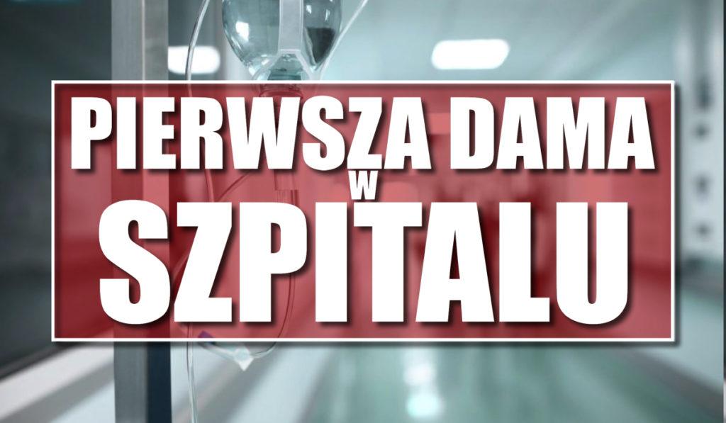 Media milczą! Pierwsza dama w szpitalu