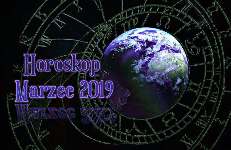 horoskop miesięczny na marzec 2019